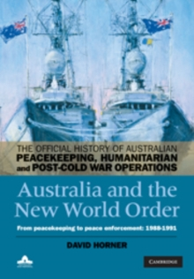 Australia and the New World Order : From Peacekeeping to Peace Enforcement: 1988-1991, Hardback Book
