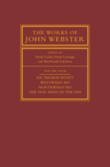 The Works of John Webster: Volume 4 : Sir Thomas Wyatt, Westward Ho, Northward Ho, The Fair Maid of the Inn, Hardback Book