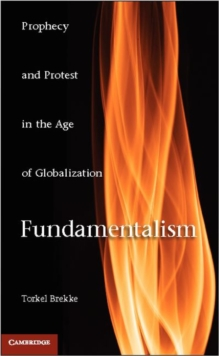 Fundamentalism : Prophecy and Protest in an Age of Globalization, Hardback Book