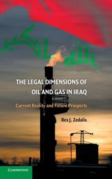 The Legal Dimensions of Oil and Gas in Iraq : Current Reality and Future Prospects, Hardback Book