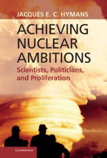 Achieving Nuclear Ambitions : Scientists, Politicians, and Proliferation, Hardback Book