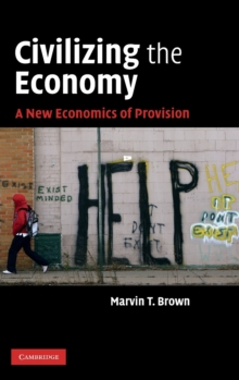 Civilizing the Economy : A New Economics of Provision, Hardback Book
