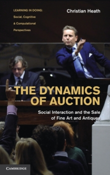 The Dynamics of Auction : Social Interaction and the Sale of Fine Art and Antiques, Hardback Book