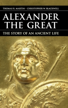 Alexander the Great : The Story of an Ancient Life, Hardback Book