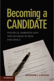Becoming a Candidate : Political Ambition and the Decision to Run for Office, Hardback Book