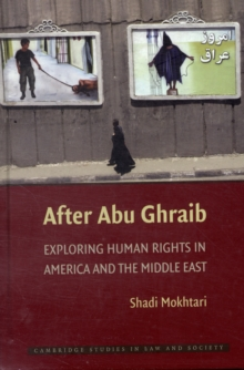 After Abu Ghraib : Exploring Human Rights in America and the Middle East, Hardback Book