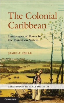 Case Studies in Early Societies : The Colonial Caribbean: Landscapes of Power in Jamaica's Plantation System, Hardback Book