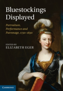 Bluestockings Displayed : Portraiture, Performance and Patronage, 1730-1830, Hardback Book