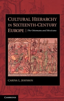 Cultural Hierarchy in Sixteenth-Century Europe : The Ottomans and Mexicans, Hardback Book