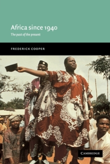 Africa since 1940 : The Past of the Present, Paperback Book
