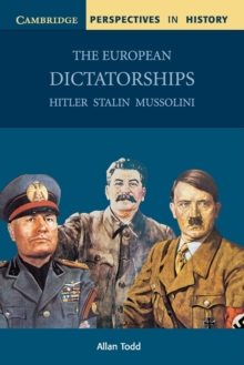 Cambridge Perspectives in History : The European Dictatorships: Hitler, Stalin, Mussolini, Paperback / softback Book