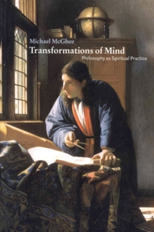 Transformations of Mind : Philosophy as Spiritual Practice, Paperback / softback Book