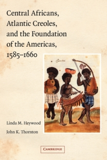 Central Africans, Atlantic Creoles, and the Foundation of the Americas, 1585-1660, Paperback / softback Book