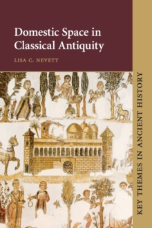 Key Themes in Ancient History : Domestic Space in Classical Antiquity, Paperback / softback Book