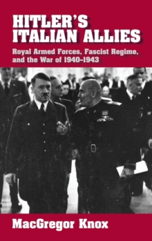 Hitler's Italian Allies : Royal Armed Forces, Fascist Regime, and the War of 1940-1943, Hardback Book