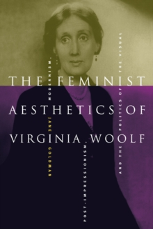 The Feminist Aesthetics of Virginia Woolf : Modernism, Post-Impressionism, and the Politics of the Visual, Paperback / softback Book