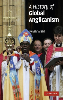 A History of Global Anglicanism, Hardback Book