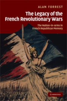 The Legacy of the French Revolutionary Wars : The Nation-in-Arms in French Republican Memory, Hardback Book
