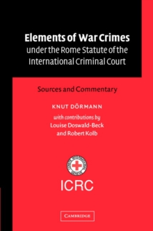 Elements of War Crimes under the Rome Statute of the International Criminal Court : Sources and Commentary, Hardback Book
