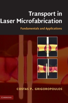 Transport in Laser Microfabrication : Fundamentals and Applications, Hardback Book