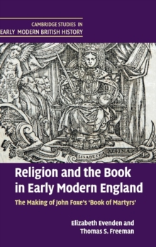 Religion and the Book in Early Modern England : The Making of John Foxe's 'Book of Martyrs', Hardback Book
