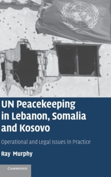 UN Peacekeeping in Lebanon, Somalia and Kosovo : Operational and Legal Issues in Practice, Hardback Book