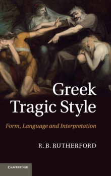 Greek Tragic Style : Form, Language and Interpretation, Hardback Book