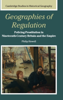 Geographies of Regulation : Policing Prostitution in Nineteenth-Century Britain and the Empire, Hardback Book