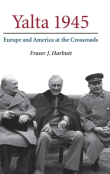 Yalta 1945 : Europe and America at the Crossroads, Hardback Book