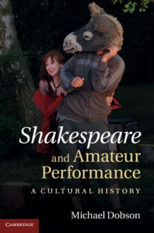Shakespeare and Amateur Performance : A Cultural History, Hardback Book
