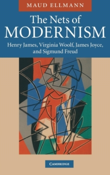 The Nets of Modernism : Henry James, Virginia Woolf, James Joyce, and Sigmund Freud, Hardback Book