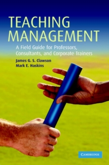 Teaching Management : A Field Guide for Professors, Consultants, and Corporate Trainers, Hardback Book