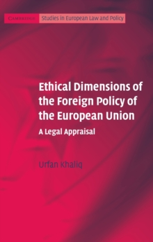 Ethical Dimensions of the Foreign Policy of the European Union : A Legal Appraisal, Hardback Book