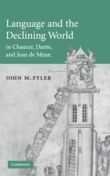 Language and the Declining World in Chaucer, Dante, and Jean de Meun, Hardback Book