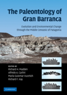 The Paleontology of Gran Barranca : Evolution and Environmental Change through the Middle Cenozoic of Patagonia, Hardback Book