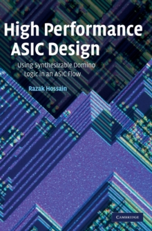 High Performance ASIC Design : Using Synthesizable Domino Logic in an ASIC Flow, Hardback Book