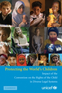 Protecting the World's Children : Impact of the Convention on the Rights of the Child in Diverse Legal Systems, Hardback Book