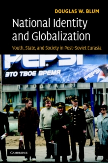 National Identity and Globalization : Youth, State, and Society in Post-Soviet Eurasia, Hardback Book