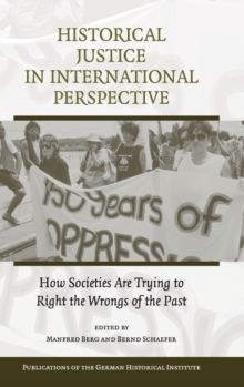 Historical Justice in International Perspective : How Societies Are Trying to Right the Wrongs of the Past, Hardback Book