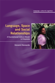 Language, Space, and Social Relationships : A Foundational Cultural Model in Polynesia, Hardback Book
