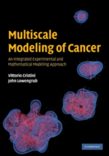 Multiscale Modeling of Cancer : An Integrated Experimental and Mathematical Modeling Approach, Hardback Book