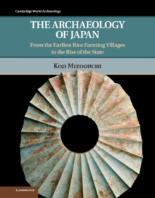 The Archaeology of Japan : From the Earliest Rice Farming Villages to the Rise of the State, Hardback Book