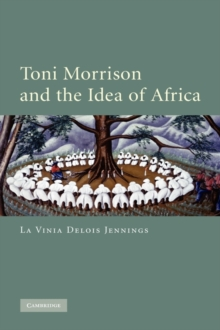 Toni Morrison and the Idea of Africa, Hardback Book