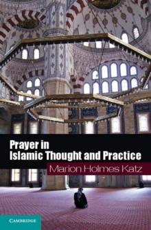 Prayer in Islamic Thought and Practice, Hardback Book
