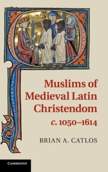 Muslims of Medieval Latin Christendom, c.1050-1614, Hardback Book