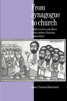 From Synagogue to Church : Public Services and Offices in the Earliest Christian Communities, Paperback / softback Book