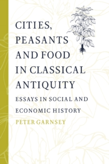 Cities, Peasants and Food in Classical Antiquity : Essays in Social and Economic History, Paperback / softback Book