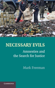 Necessary Evils : Amnesties and the Search for Justice, Hardback Book