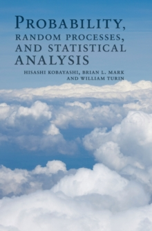 Probability, Random Processes, and Statistical Analysis : Applications to Communications, Signal Processing, Queueing Theory and Mathematical Finance, Hardback Book