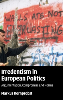 Irredentism in European Politics : Argumentation, Compromise and Norms, Hardback Book